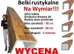 Belki rustykalne na wymiar, IMITACJA drewna także
